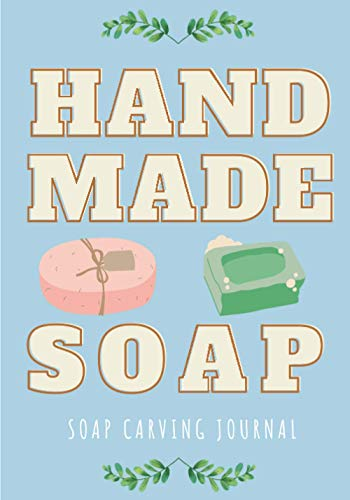 Soap Carving Journal: Hand Made Soap | Keep Track and Reviews About Soaps | Record Name, Packaging, Yield, Design, Shape, Fragrance, Ingredients, ... 100 Detailed Sheets | Practice Workbook Gift