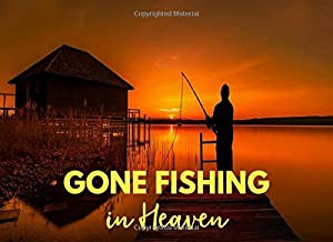 Gone Fishing In Heaven: Fisherman Funeral Guest Book, Guestbook for Memorial Services, Condolence Book and Keepsake for Funerals or Wake (Beautiful Sunset Lake Fishing)