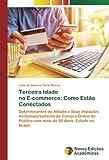 Terceira Idade no E-commerce: Como Estão Conectados: Determinantes da Atitude e Seus Impactos no Comportamento de Compra Online do Público com mais de 50 Anos: Estudo no Brasil