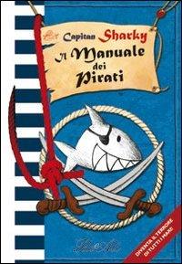 Capitan Sharky. Il manuale dei pirati. Ediz. illustrata