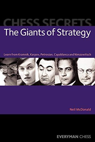 Chess Secrets: The Giants of Strategy: Learn From Kramnik, Karpov, Petrosian, Capablanca And Nimzowitsch (Everyman Chess)