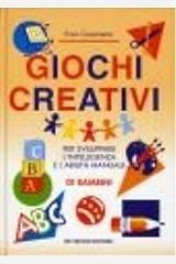 Giochi creativi. Per sviluppare l'intelligenza e l'abilità manuale di bambini Copertina flessibile