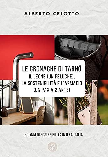 Le CRONACHE di TÄRNÖ Il Leone (un peluche) la Sostenibilita' e l'Armadio (un pax a 2 ante): 20 anni di Sostenibilità in IKEA Italia (Italian Edition)
