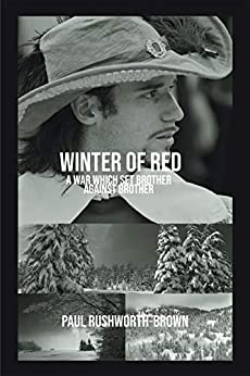 Winter of Red: A War Which Set Brother Against Brother by [Paul Rushworth-Brown]