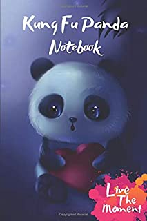Kung Fu Panda Live The Moment Notebook: Blank Lined kung fu panda Cute Heart Journal Or A Diary for Animal Lovers and a great gift for all age which Consist of 6