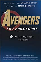 The Avengers and Philosophy: Earth's Mightiest Thinkers (The Blackwell Philosophy and Pop Culture Book 31)