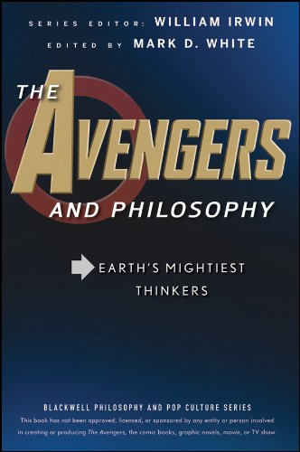 The Avengers and Philosophy: Earths Mightiest Thinkers (The Blackwell Philosophy and Pop Culture Book 31) (English Edition)
