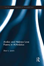 Arabic and Hebrew Love Poems in Al-Andalus (Culture and Civilization in the Middle East Book 39)