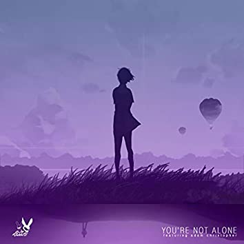 You're Not Alone (feat. Adam Christopher)