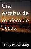 Una estatua de madera de Jesús.