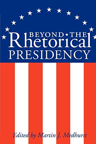 Beyond the Rhetorical Presidency (Presidential Rhetoric and Political Communication)