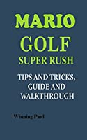 MARIO GOLF SUPER RUSH TIPS AND TRICKS, GUIDE AND WALKTHROUGH
