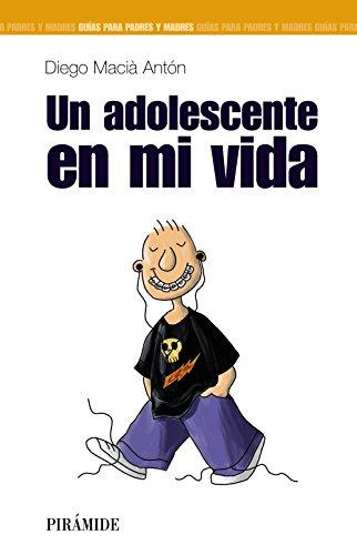 Un adolescente en mi vida (Guías para padres y madres) (Spanish Edition)