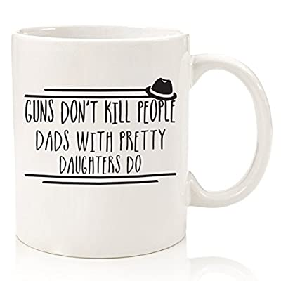 Guns Don't Kill Funny Coffee Mug - Best Christmas Gifts for Dad - Unique Gag Xmas Dad Gifts from Daughter, Son, Wife, Kids - Cool Birthday Present Idea for Men, Father, Husband, Him - Fun Novelty Cup by Wittsy Glassware and Gifts