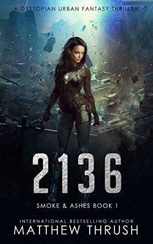 2136: A Dystopian Urban Fantasy Thriller (Smoke & Ashes Book 1) by [Matthew Thrush]