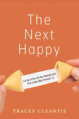 The Next Happy: Let Go of the Life You Planned and Find a New Way Forward