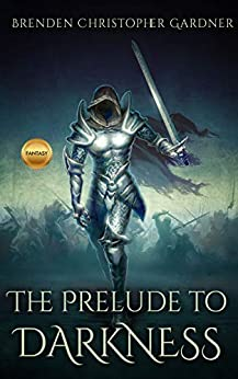 The Prelude to Darkness (Ancient Vestiges Book 0) by [Brenden Christopher Gardner]