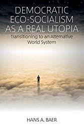 Book cover: Democratic Eco-Socialism as a Real Utopia: Transitioning to an Alternative World System by Hans A. Baer