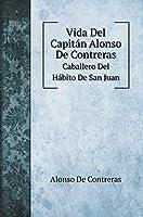 Vida Del Capitán Alonso De Contreras: Caballero Del Hábito De San Juan (Biography Books)