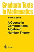 A Course in Computational Algebraic Number Theory (Graduate Texts in Mathematics, 138)