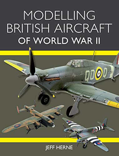 Modelling British Aircraft of World War II (English Edition)