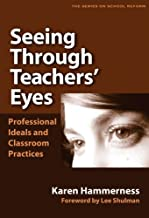 Seeing Through Teachers' Eyes: Professional Ideals and Classroom Practices (the series on school reform)