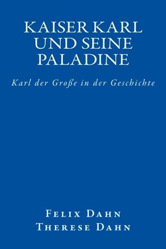 Kaiser Karl und seine Paladine: Karl der Große in der Geschichte