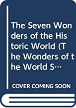 The Seven Wonders of the Historic World (The Wonders of the World Series)