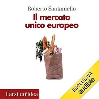 Il mercato unico europeo                   Di:                                                                                                                                 Roberto Santaniello                               Letto da:                                                                                                                                 Mario Massari                      Durata:  4 ore e 52 min     2 recensioni     Totali 4,0