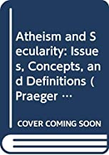 Atheism and Secularity: Issues, Concepts, and Definitions: 1