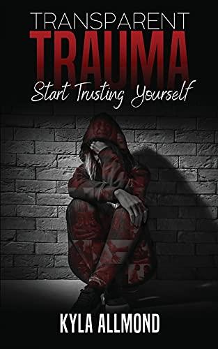 Transparent Trauma: Start Trusting Yourself