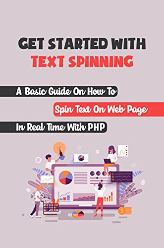Get Started With Text Spinning: A Basic Guide On How To Spin Text On Web Page In Real Time With PHP: Text Spinning (English Edition)