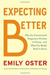 By Emily Oster - Expecting Better: How to Fight the Pregnancy Establishment with Facts (7/21/13) Hardcover