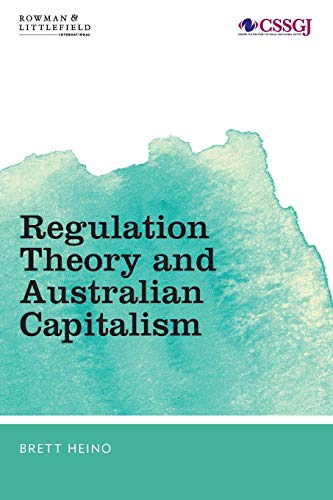 Regulation Theory and Australian Capitalism: Rethinking Social Justice and Labour Law (Studies in Social and Global Justice)