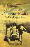 Fortress Malta: An Island Under Siege, 1940-1943