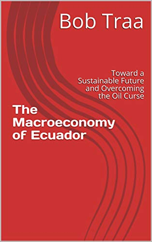 The Macroeconomy of Ecuador: Toward a Sustainable Future and Overcoming the Oil Curse (English Edition)