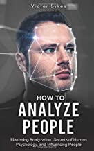 How to Analyze People: Mastering Analyzation, Secrets of Human Psychology and Influencing People