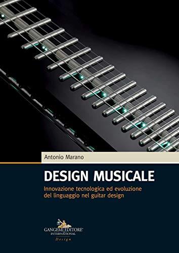 Design musicale. Innovazione tecnologica ed evoluzione del linguaggio nel guitar design