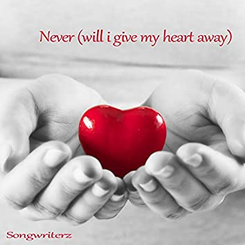 Never (Will I Give My Heart Away)