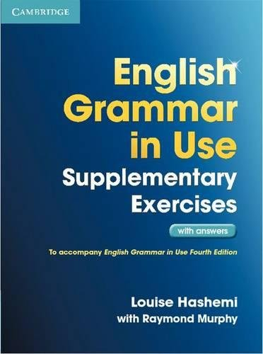 English Grammar in Use Supplementary Exercises with Answers [Lingua inglese]