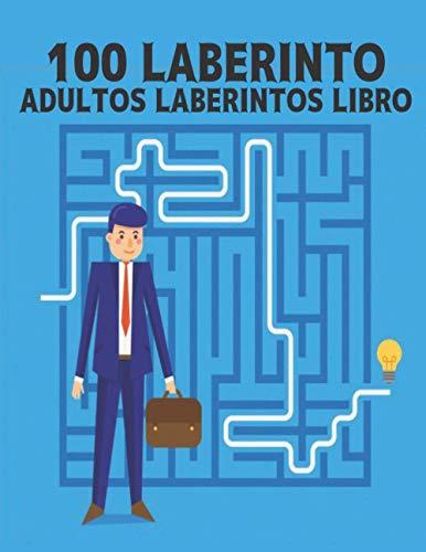 100 Laberinto Libro Laberintos Adultos: Libro de laberintos para adultos, niños y niñas, libro de actividades, juegos para adultos, rompecabezas, ... libros de laberintos, adultos y adolescentes
