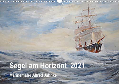 Segel am Horizont - Marinemaler Alfred Jahnke (Wandkalender 2021 DIN A3 quer)