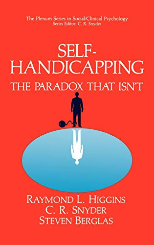 Self-Handicapping: The Paradox That Isn't (The Springer Series in Social Clinical Psychology)