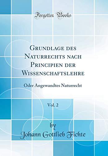 Download Grundlage Des Naturrechts Nach Principien Der Wissenschaftslehre, Vol. 2: Oder Angewandtes Naturrecht (Classic Reprint) 0364380160