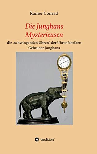 """Die Junghans Mysterieusen: die """"schwingenden Uhren"""" der Uhrenfabriken Gebrüder Junghans 1910 - 1938"""