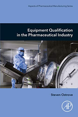 Equipment Qualification in the Pharmaceutical Industry (Aspects of Pharmaceutical Manufacturing) (English Edition)