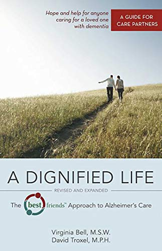 "A Dignified Life: The Best Friendsâ""¢ Approach to Alzheimer's Care:   A Guide for Care Partners"