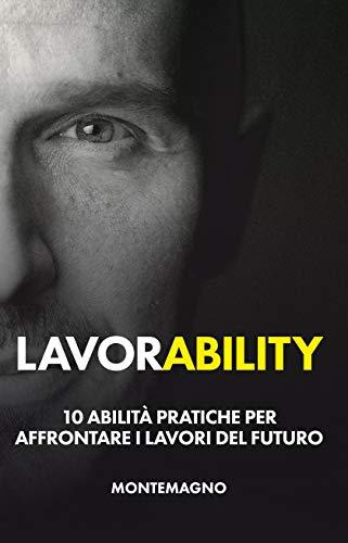 Lavorability: 10 abilità pratiche per affrontare i lavori del futuro