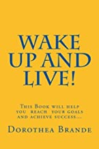Wake Up and Live! by Ms. Dorothea Brande (2013-04-04)