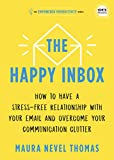 The Happy Inbox: How to have a stress-free relationship with your email, teammates, and communication network (Empowered Productivity Book 3) (English Edition)